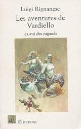 Les aventures de Vardiello, ex roi des nigauds: conte d'amour et de bêtises