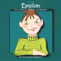 Epsilon, un enfant extra-ordinaire : Qu'est-ce que l'autisme ?