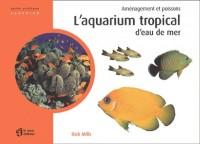 L'aquarium d'eau de mer : Aménagement et poissons