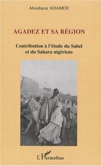 Agadez et sa région : Contribution à l'étude du Sahel et du Sahara nigériens