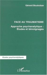 Face au traumatisme. approche psychanalytique. études et témoignages