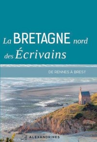 BRETAGNE NORD DES ECRIVAINS, DE RENNES A BREST