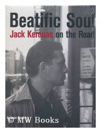 Beatific soul : Jack Kerouac on the road / Isaac Gewirtz