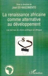 La renaissance africaine comme alternative au développement : Les termes du choix politique en Afrique