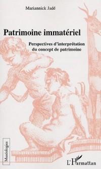Le patrimoine immatériel : Perspectives d'interprétation du concept de patrimoine