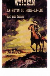 Le Butin du hors-la-loi (Collection Western)