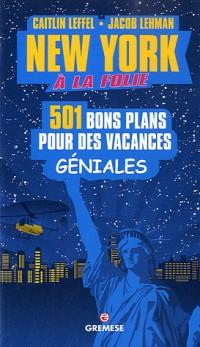 New-York à la folie. 501 bons plans pour des vacances géniales.