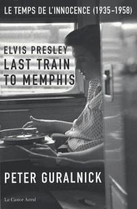 Elvis Presley, Last Train to Memphis : Le temps de l'innocence (1935-1958)