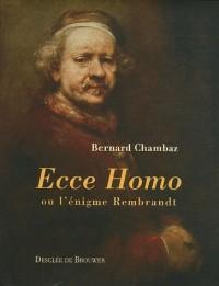 Ecce Homo : Ou l'énigme Rembrandt