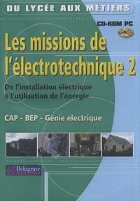 Les missions de l'électrotechnique CAP/BEP/Génie électrique : Tome 2, De l'installation électrique à l'utilisation de l'énergie, CD-ROM