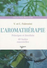 L'aromathérapie : Principes et bienfaits, 40 huiles essentielles