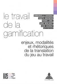 Le travail de la gamification : Enjeux, modalités et rhétoriques de la translation du jeu au travail