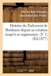Histoire du Parlement Bordeaux  V1  ed 1877
