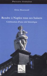 Rendre à Naples tous ses baisers : Célébration d'une cité historique