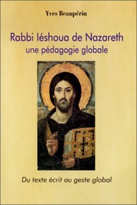 Rabbi Iéshoua de Nazareth : Une pédagogie globale - Du texte écrit au geste global