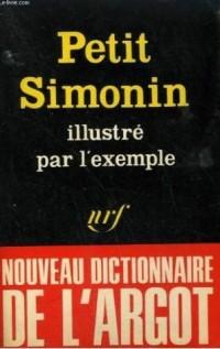 Petit Simonin illustré par l'exemple - Nouveau dictionnaire de l'argot.