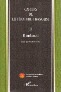 Cahiers de Litterature Française Tome II Rimbaud