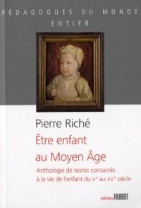 Etre enfant au Moyen Âge - Anthologie de textes consacrés à la vie de l'enfant du Vème au XVème siècle