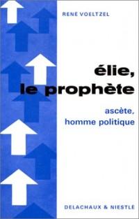Elie, le prophète : Ascète, homme politique