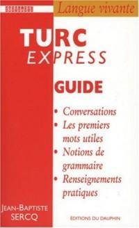 Turc express : Guide de conversation - Les Premiers Mots utiles - Grammaire - Renseignements pratiques - Dictionnaire