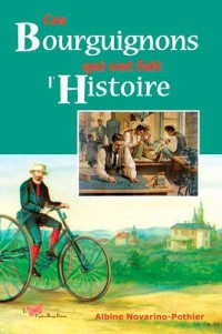 CES BOURGUIGNONS QUI ONT FAIT L'HISTOIRE