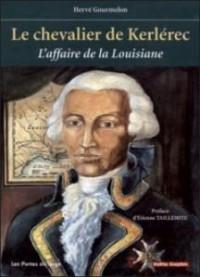 Le chevalier de Kerlerec 1704-1770: l'affaire de la Louisiane: un déni de justice sous le règne de Louis XV, essai de réhabilitation de Louis Billouart ... breton, capitaine des vaisseaux du roy. : ..