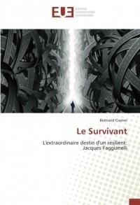 Le Survivant: L'extraordinaire destin d'un résilient: Jacques Faggianelli