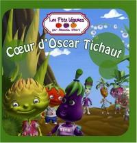 Les P'tits Légumes : Coeur d'Oscar Tichaut