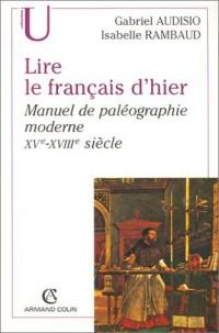 Lire le français d'hier : Manuel de paléographie moderne, XVe-XVIIIe siècle