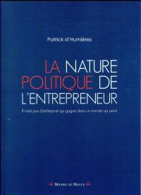 La nature politique de l'entrepreneur: Il n'est pas d'entreprise qui gagne dans un monde qui perd