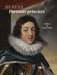 Rubens, portraits princiers : Familles régentes au temps de Marie de Médicis, l'album de l'exposition