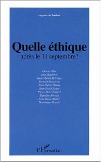 Quelle éthique après le 11 septembre ? : Actes de la journée d'étude organisée par la Fondation Ostad Elahi - Ethique et solidarité humaine au Palais du Luxembourg le 10 septembre 2002