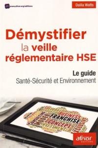 Démystifier la veille réglementaire HSE: Le guide Santé-Sécurité et Environnement.