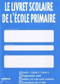 Le livret scolaire de l'école primaire, Cycle 1-Cycle 2-Cycle 3 : Programmes 2008, paliers 1 et 2 du socle commun, évaluation CE1 et CM2
