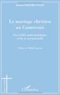 Le mariage chrétien au Cameroun : Une réalité anthropologique, civile et sacramentelle