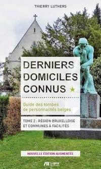 Derniers domiciles connus - guide des tombes des personnalites belges tome 2 - region bruxelloise et