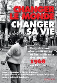 Changer le monde, changer sa vie : Enquête sur les militantes et militants des années 68 en France