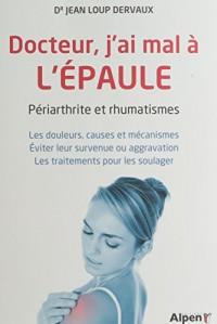 Docteur, j'ai mal à l'épaule : Périarthrite et rhumatismes