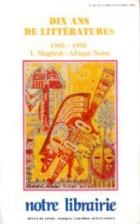 103- Dix Ans de Littératures 1980-1990/ 1- Maghreb - Afrique Noire