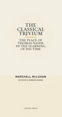 The Classical Trivium: The Place of Thomas Nashe in the Learning of His Time