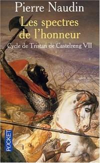 Le Cycle de Tristan de Castelreng, tome 7 : Les Spectres de l'honneur