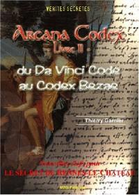 Arcana Codex, Livre II: du Da Vinci Code au Codex Bezae/Nv Clefs pour le Secret de Rennes-le-Chateau
