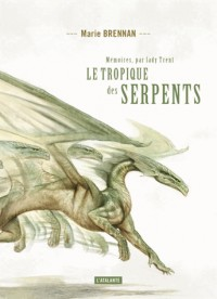 Le tropique des serpents : Mémoires par lady Trent