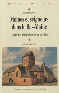 Moines et seigneurs du Bas-Maine : Les prieurés bénédictins du Xe au XIIIe siècle