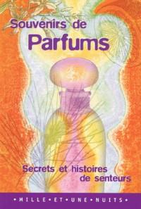 SOUVENIRS DE PARFUMS. Secrets et histoires de senteurs
