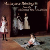 Masterpiece Paintings : From the Museum of Fine Arts, Boston