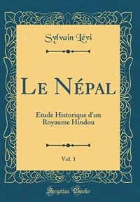 Le Nepal, Vol. 1: Etude Historique D'Un Royaume Hindou (Classic Reprint)