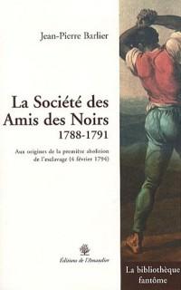 La Société des Amis des Noirs, 1788-1791 : Aux origines de la première abolition de l'esclavage (4 février 1794)