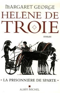 Hélène de Troie, Tome 1 : La prisonnière de Sparte