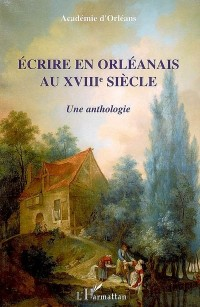 Ecrire en Orléanais au XVIII siècle